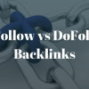 Dofollow and Nofollow backlinks, Which one is better