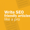 Awesome tips to optimize SEO Friendly Content Writing